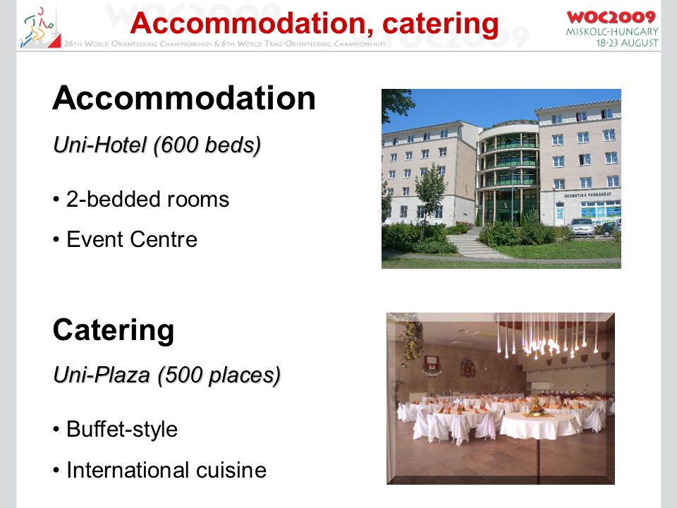 Accommodation, catering Accommodation Uni-Hotel (600 beds) 2-bedded rooms Event Centre Catering Uni-Plaza (500 places) Buffet-style International cuisine