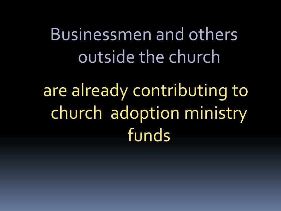 Businessmen and others outside the church are already contributing to church adoption ministry funds