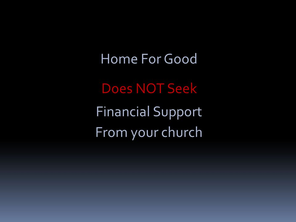 Home For Good Does NOT Seek Financial Support From your church