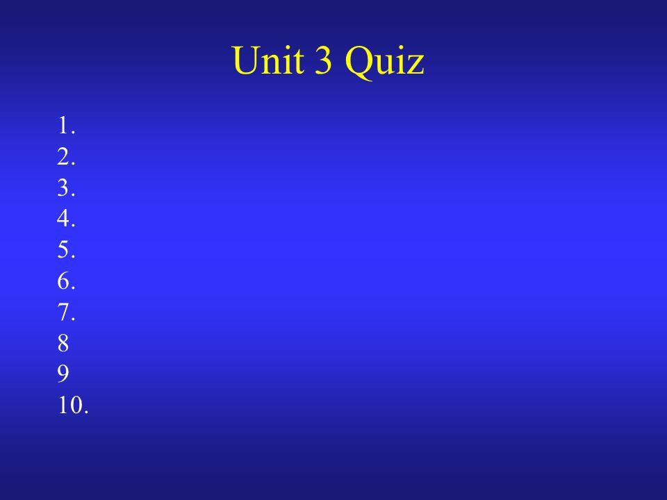 Unit 3 Quiz 1. 2. 3. 4. 5. 6. 7. 8 9 10.