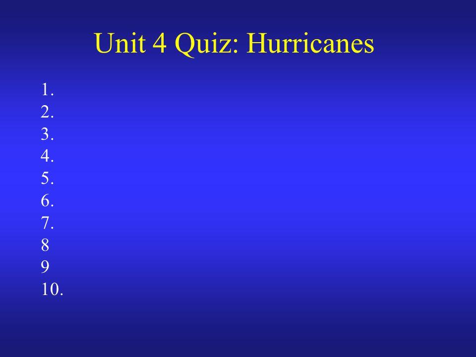 Unit 4 Quiz: Hurricanes 1. 2. 3. 4. 5. 6. 7. 8 9 10.