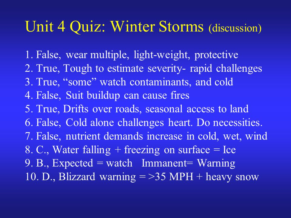 Unit 4 Quiz: Winter Storms (discussion) 1. False, wear multiple, light-weight, protective 2.