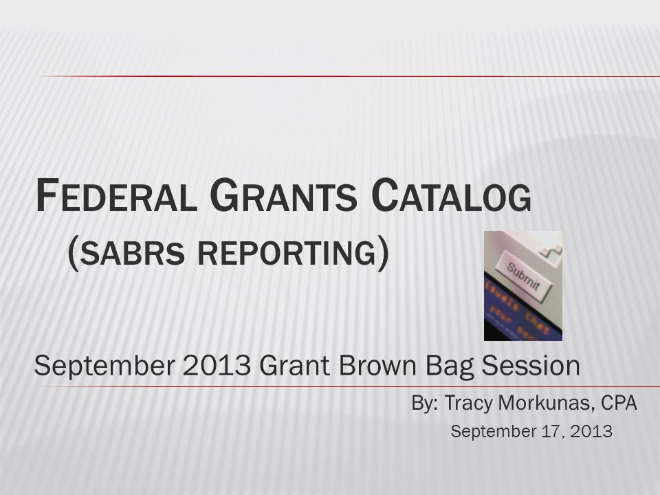 September 2013 Grant Brown Bag Session By: Tracy Morkunas, CPA September 17, 2013