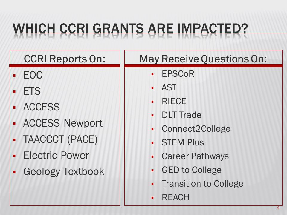 CCRI Reports On:  EOC  ETS  ACCESS  ACCESS Newport  TAACCCT (PACE)  Electric Power  Geology Textbook May Receive Questions On:  EPSCoR  AST  RIECE  DLT Trade  Connect2College  STEM Plus  Career Pathways  GED to College  Transition to College  REACH 4