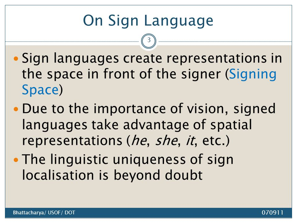 On Sign Language Sign languages create representations in the space in front of the signer (Signing Space) Due to the importance of vision, signed lan
