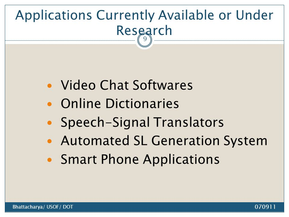 Applications Currently Available or Under Research 070911 Bhattacharya/ USOF/ DOT 9 Video Chat Softwares Online Dictionaries Speech-Signal Translators