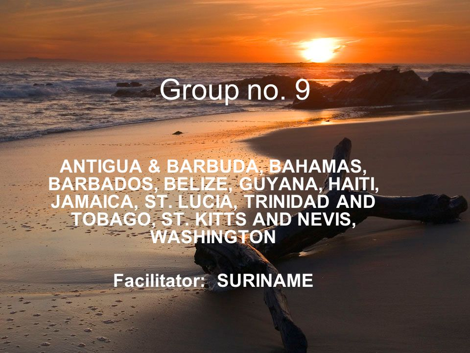 Group no. 9 ANTIGUA & BARBUDA, BAHAMAS, BARBADOS, BELIZE, GUYANA, HAITI, JAMAICA, ST.