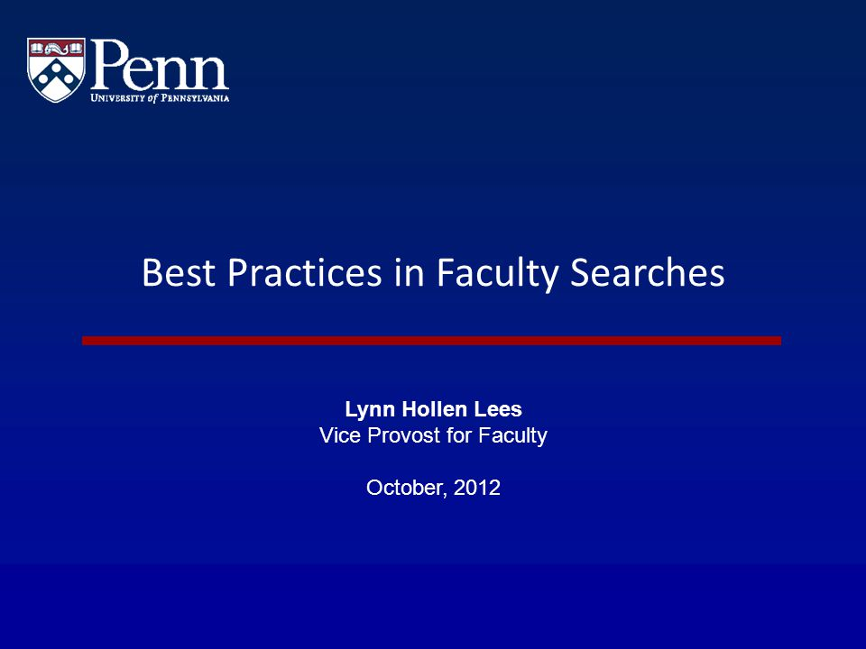 Best Practices in Faculty Searches Lynn Hollen Lees Vice Provost for Faculty October, 2012