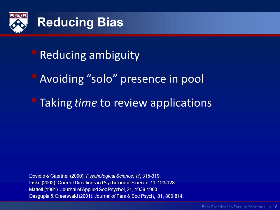 Best Practices in Faculty Searches | # 16 Reducing Bias Reducing ambiguity Avoiding solo presence in pool Taking time to review applications Dovidio & Gaertner (2000).