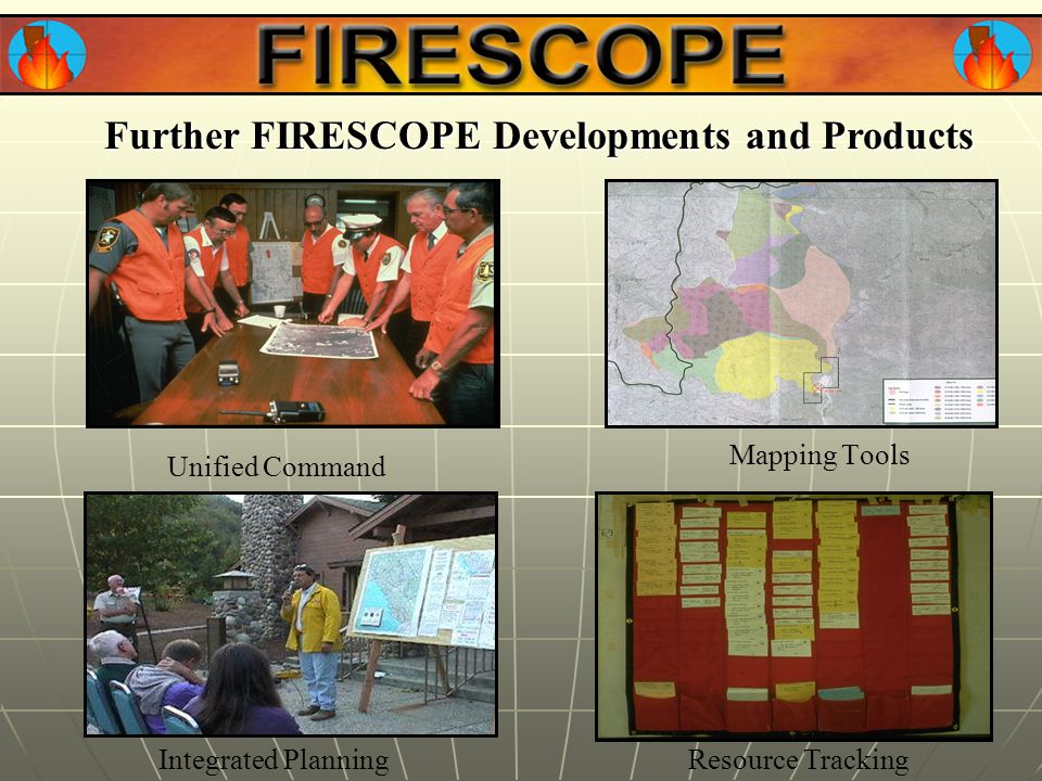Unified Command Mapping Tools Integrated PlanningResource Tracking Further FIRESCOPE Developments and Products