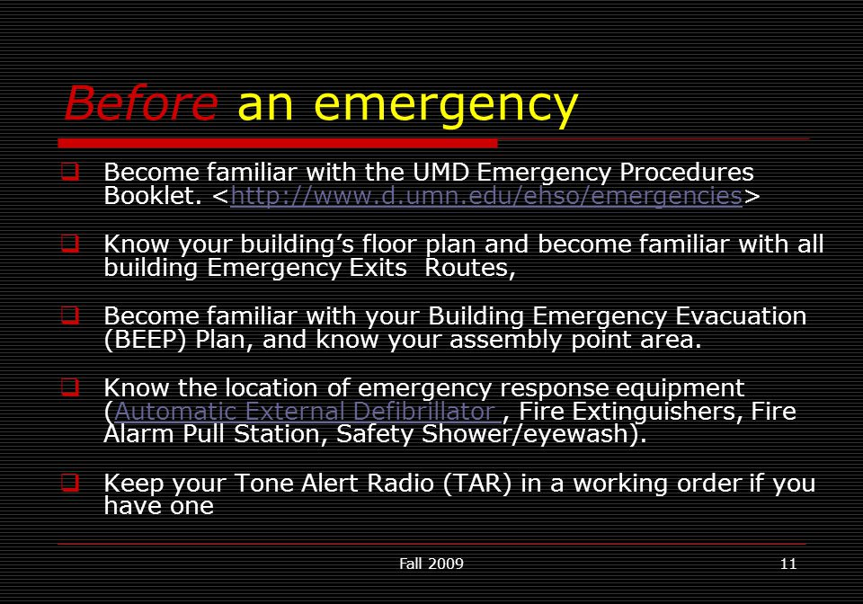 Fall 200911  Become familiar with the UMD Emergency Procedures Booklet. http://www.d.umn.edu/ehso/emergencies  Know your building's floor plan and b