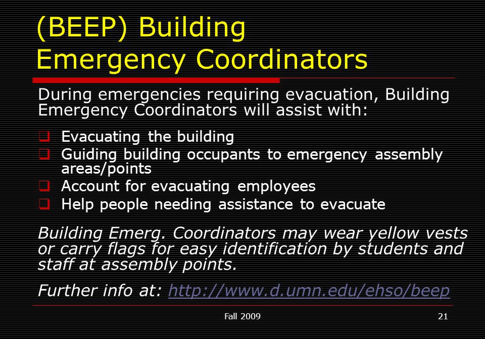 Fall 200921 (BEEP) Building Emergency Coordinators During emergencies requiring evacuation, Building Emergency Coordinators will assist with:  Evacua