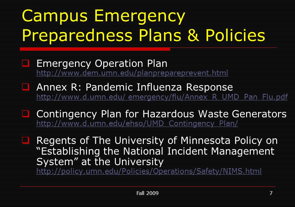 Fall 20097 Campus Emergency Preparedness Plans & Policies  Emergency Operation Plan http://www.dem.umn.edu/planprepareprevent.html http://www.dem.umn