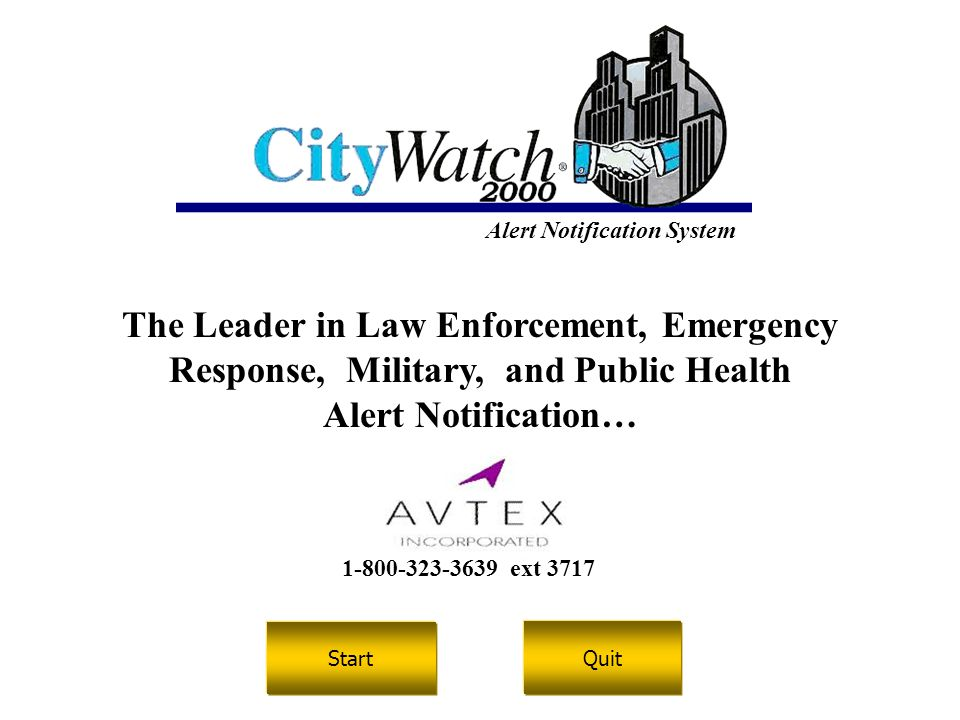 Main Menu Quit The Leader in Law Enforcement, Emergency Response, Military, and Public Health Alert Notification… Start Alert Notification System 1-80