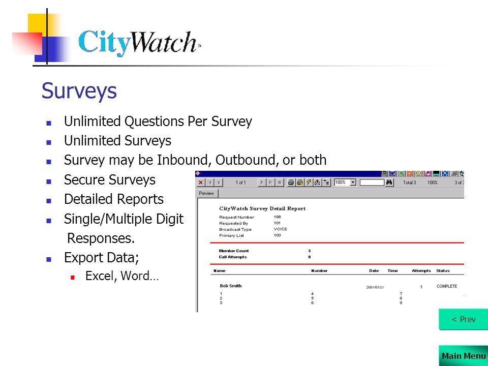 Main Menu Surveys Unlimited Questions Per Survey Unlimited Surveys Survey may be Inbound, Outbound, or both Secure Surveys Detailed Reports Single/Multiple Digit Responses.