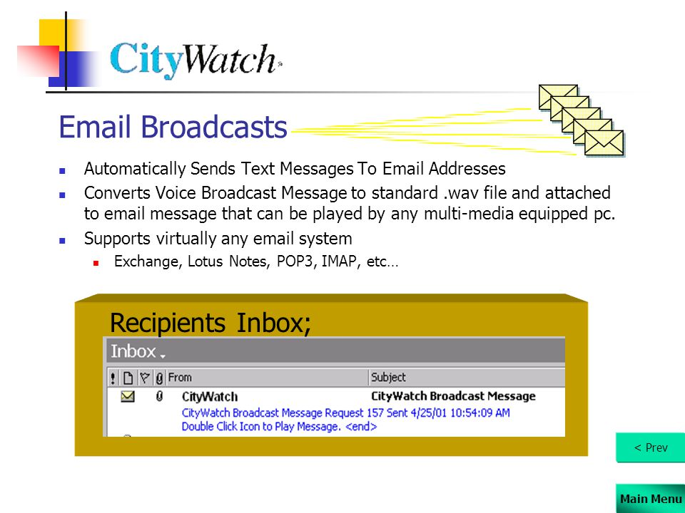 Main Menu Email Broadcasts Automatically Sends Text Messages To Email Addresses Converts Voice Broadcast Message to standard.wav file and attached to