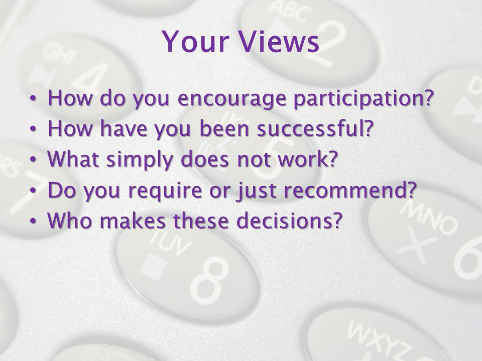 Your Views How do you encourage participation. How do you encourage participation.