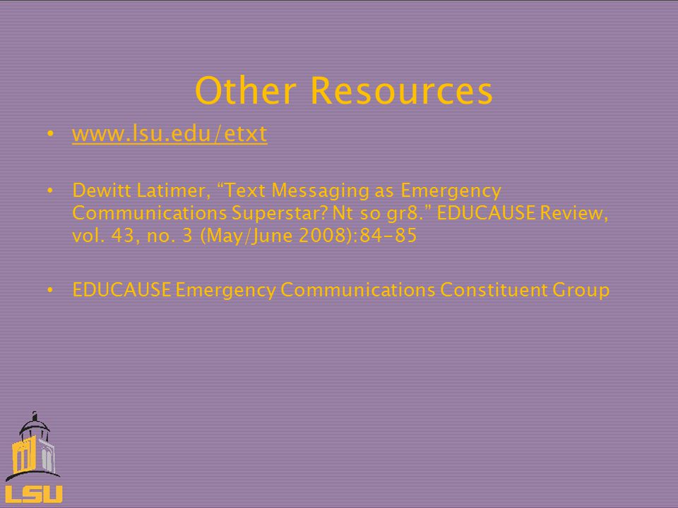 Other Resources www.lsu.edu/etxt Dewitt Latimer, Text Messaging as Emergency Communications Superstar.