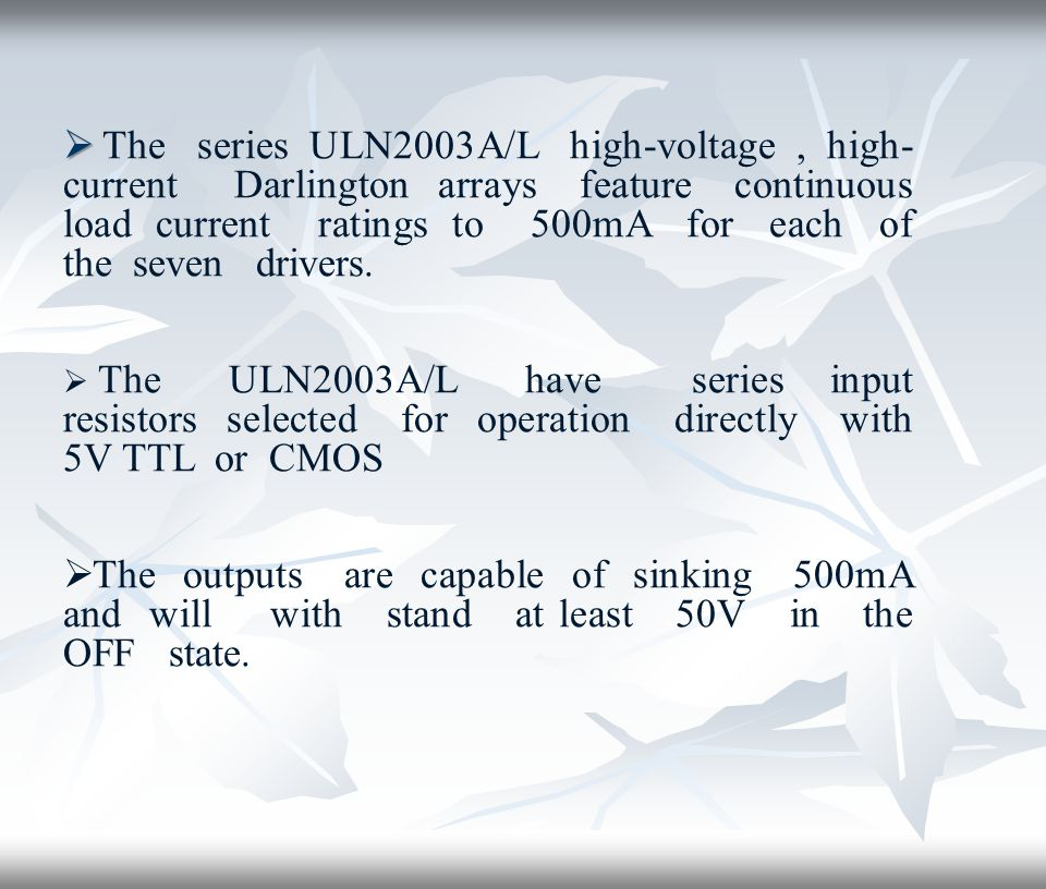   The series ULN2003A/L high-voltage, high- current Darlington arrays feature continuous load current ratings to 500mA for each of the seven drivers.