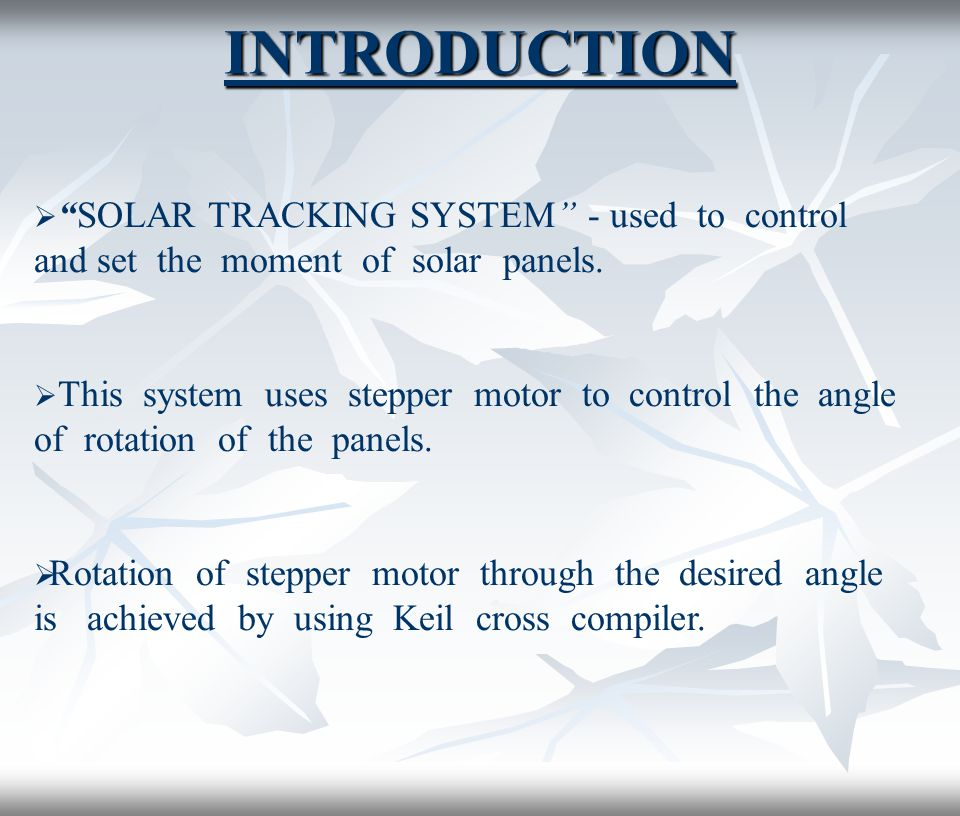 INTRODUCTION  SOLAR TRACKING SYSTEM - used to control and set the moment of solar panels.