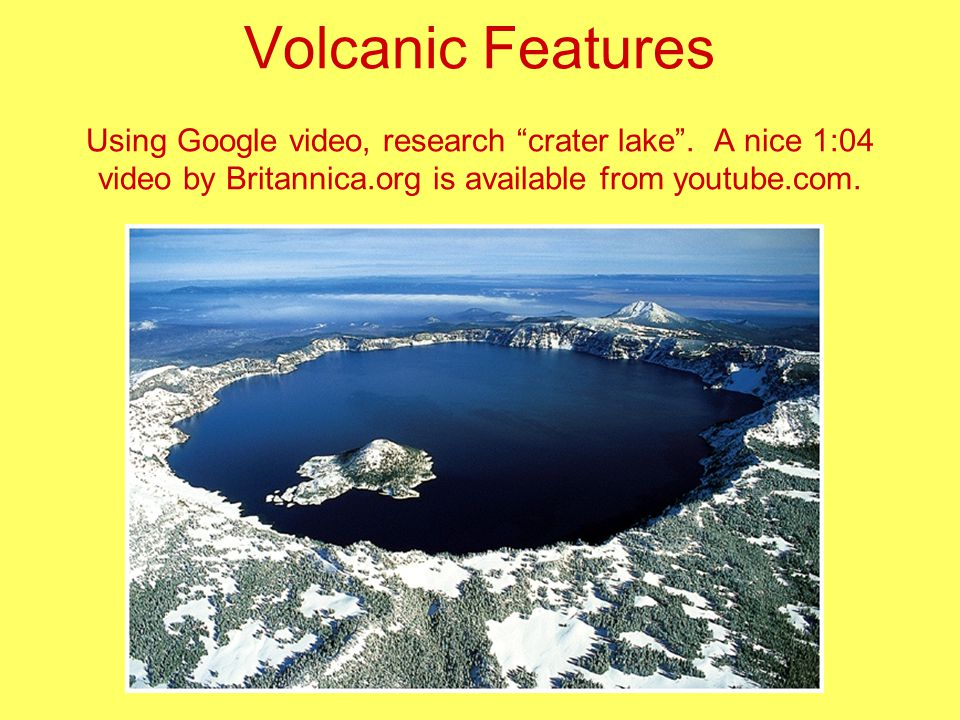 Volcanic Features Using Google video, research crater lake .