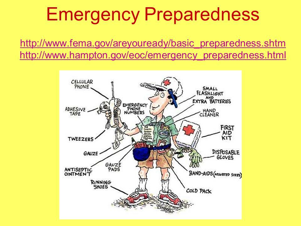 Emergency Preparedness http://www.fema.gov/areyouready/basic_preparedness.shtm http://www.hampton.gov/eoc/emergency_preparedness.html http://www.fema.gov/areyouready/basic_preparedness.shtm http://www.hampton.gov/eoc/emergency_preparedness.html