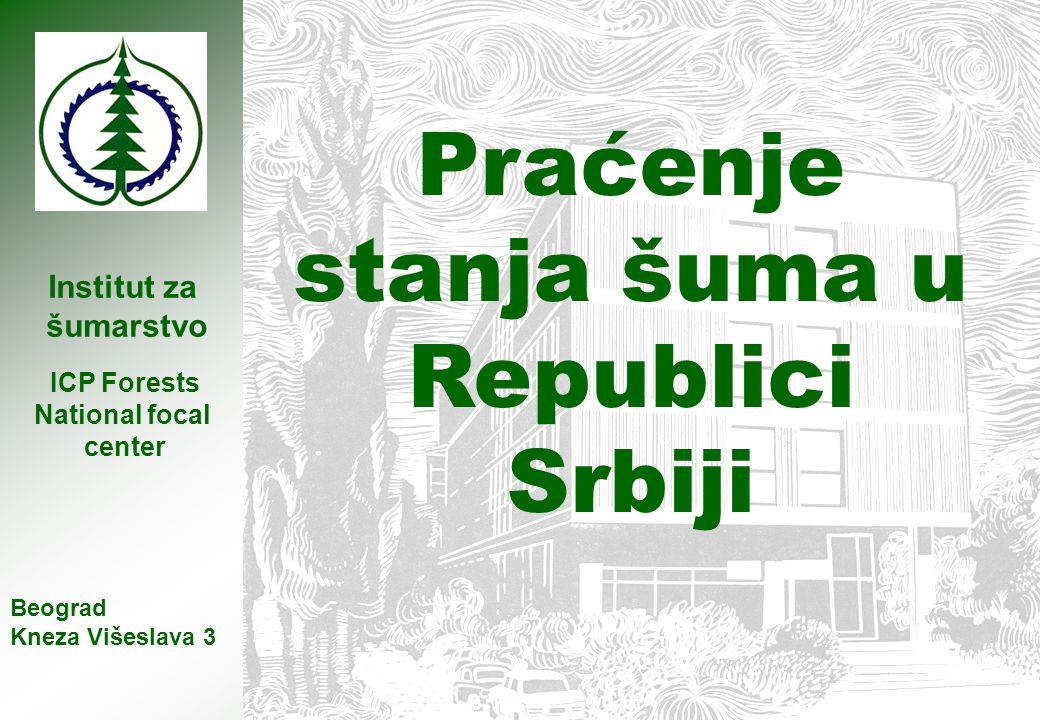 Institut za šumarstvo Praćenje stanja šuma u Republici Srbiji Beograd Kneza Višeslava 3 ICP Forests National focal center