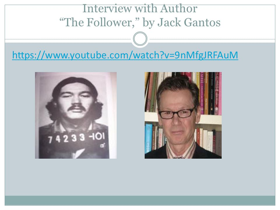 Interview with Author The Follower, by Jack Gantos https://www.youtube.com/watch v=9nMfgJRFAuM