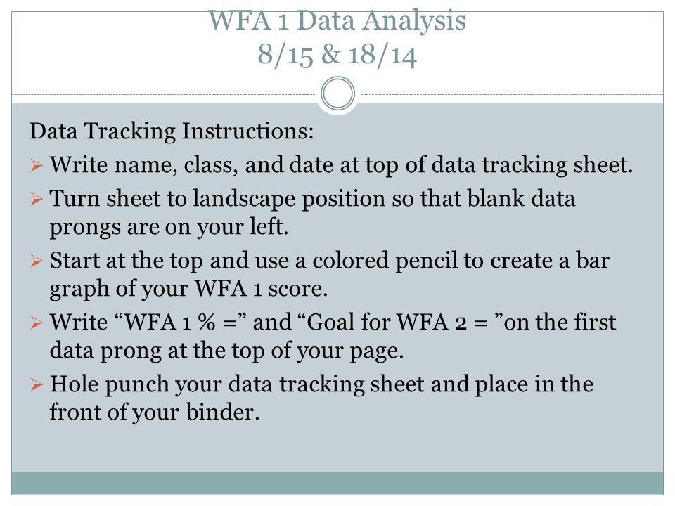 WFA 1 Data Analysis 8/15 & 18/14 Data Tracking Instructions:  Write name, class, and date at top of data tracking sheet.