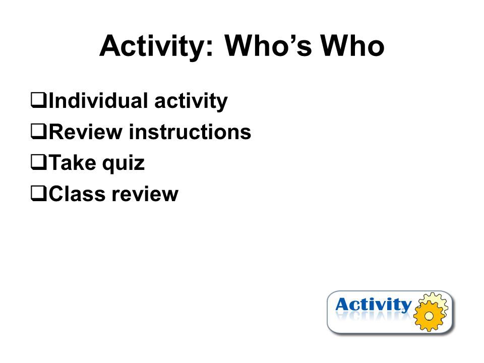 Activity: Who's Who  Individual activity  Review instructions  Take quiz  Class review