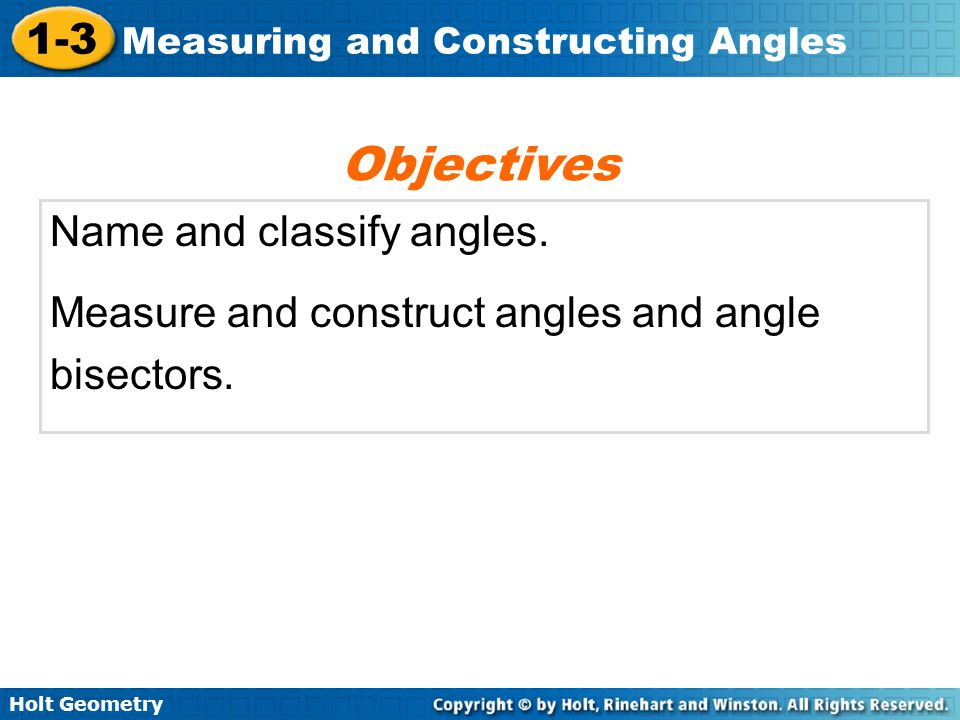 Holt Geometry 1-3 Measuring and Constructing Angles Congruent angles are angles that have the same measure.