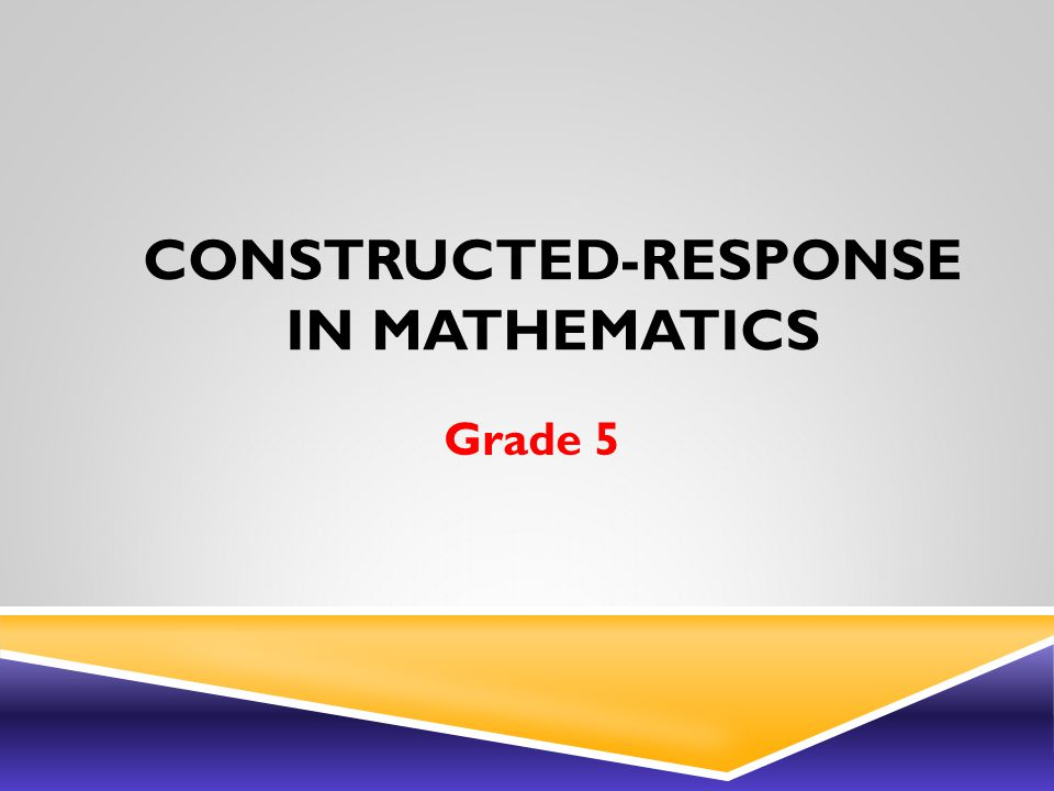 CONSTRUCTED-RESPONSE IN MATHEMATICS Grade 5