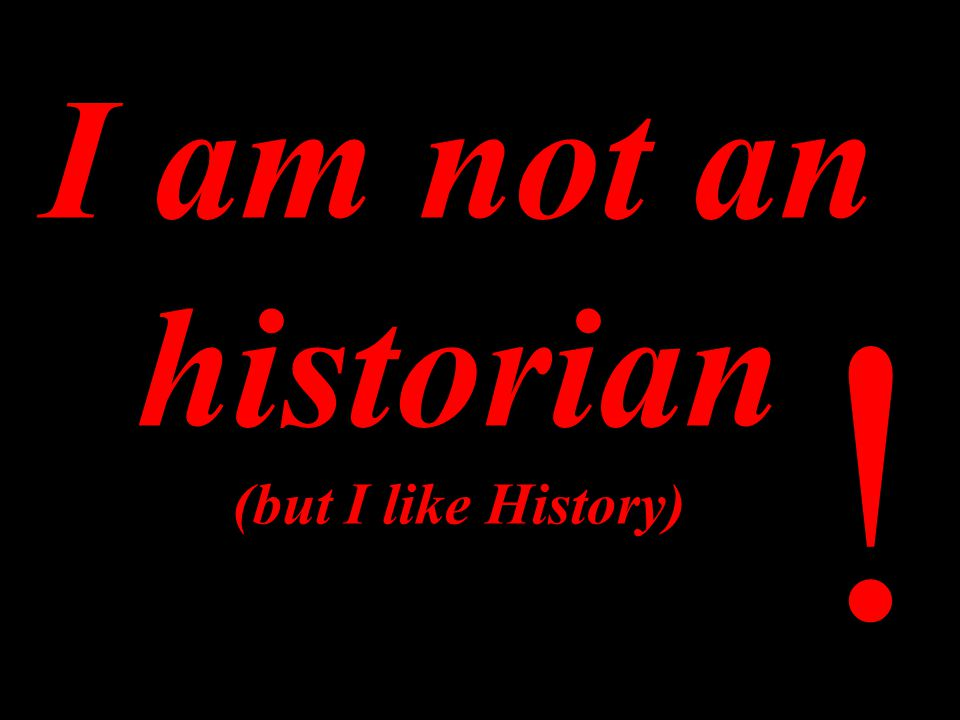 I am not an historian (but I like History) !