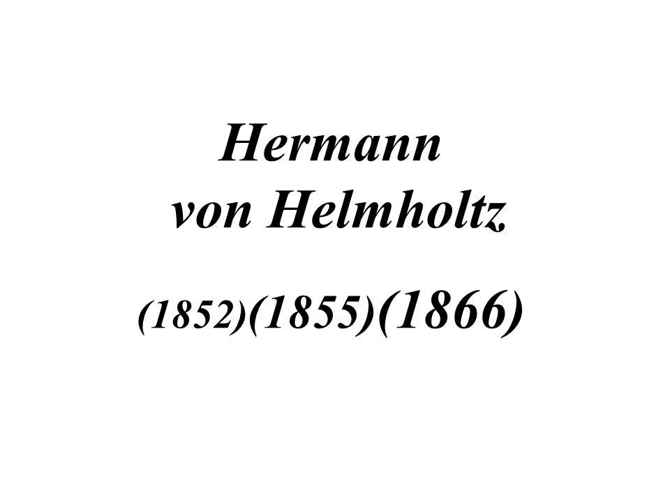Hermann von Helmholtz (1852) (1855) (1866)