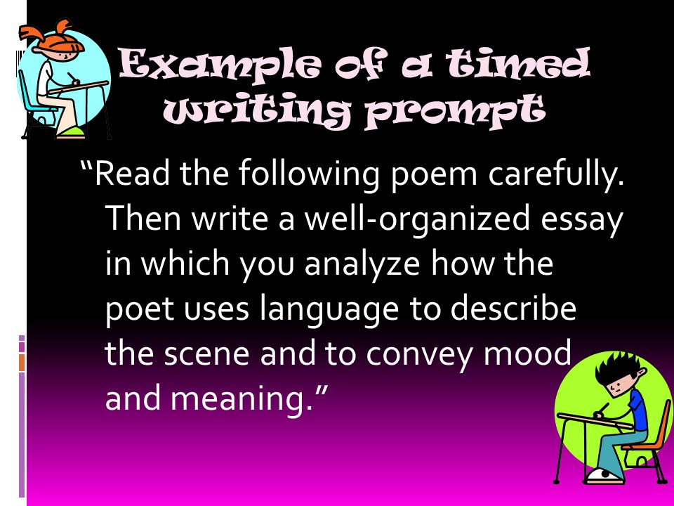 Example of a timed writing prompt Read the following poem carefully.