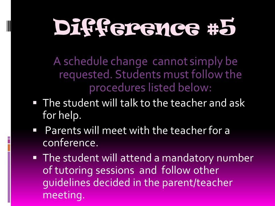 Difference #5 A schedule change cannot simply be requested.