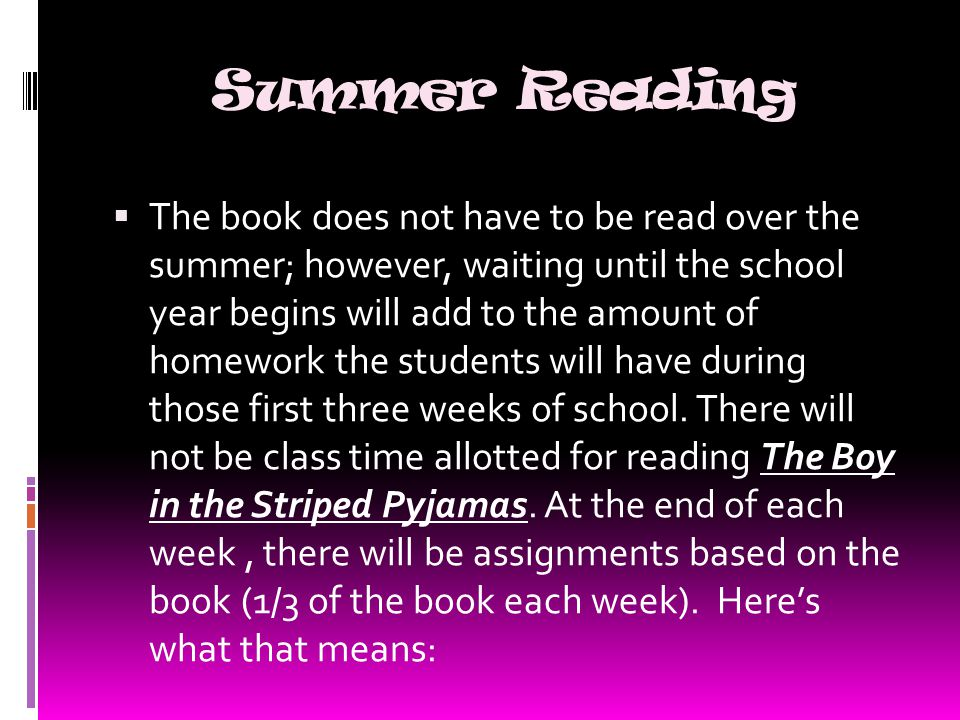 Summer Reading  The book does not have to be read over the summer; however, waiting until the school year begins will add to the amount of homework the students will have during those first three weeks of school.