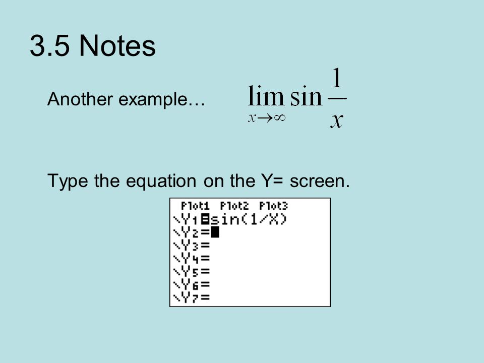 3.5 Notes Another example… Type the equation on the Y= screen.