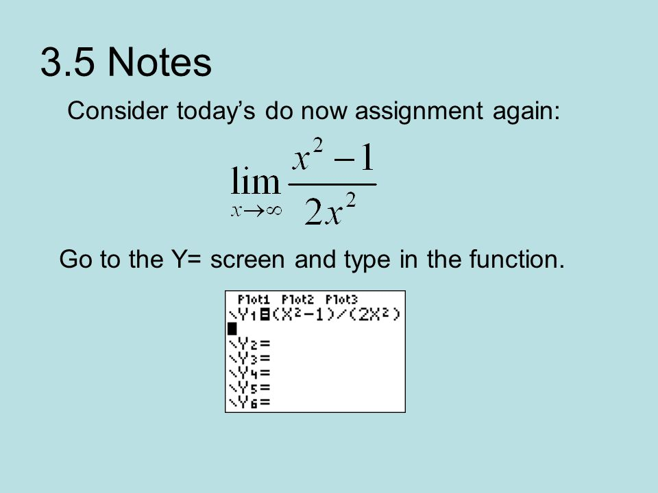 3.5 Notes Consider today's do now assignment again: Go to the Y= screen and type in the function.