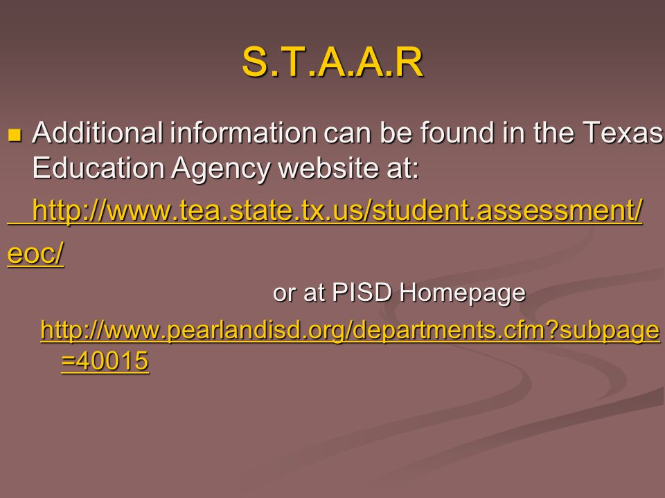 S.T.A.A.R Additional information can be found in the Texas Education Agency website at: Additional information can be found in the Texas Education Age