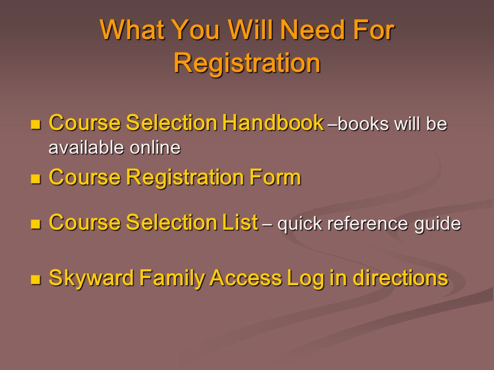 What You Will Need For Registration Course Selection Handbook –books will be available online Course Selection Handbook –books will be available onlin