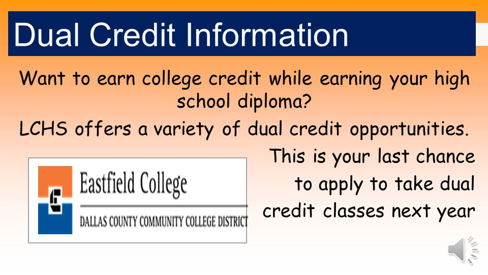 Dual Credit Information Want to earn college credit while earning your high school diploma.