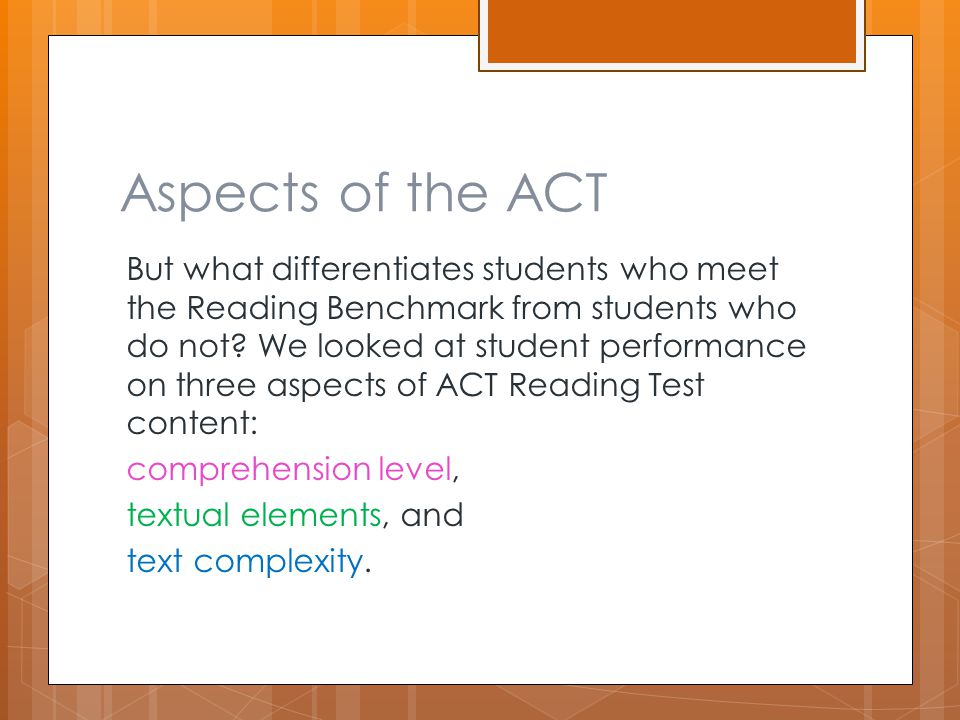 Aspects of the ACT But what differentiates students who meet the Reading Benchmark from students who do not.