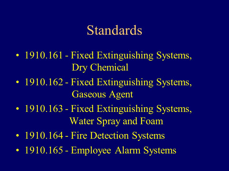 Standards 1910.161 - Fixed Extinguishing Systems, Dry Chemical 1910.162 - Fixed Extinguishing Systems, Gaseous Agent 1910.163 - Fixed Extinguishing Sy