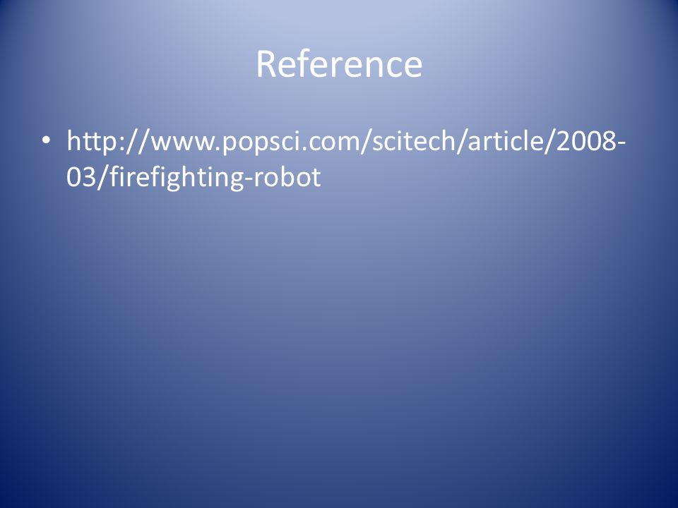 Reference http://www.popsci.com/scitech/article/2008- 03/firefighting-robot