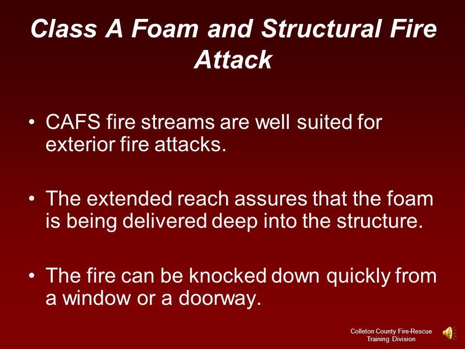 Colleton County Fire-Rescue Training Division Class A Foam and Structural Fire Attack Fog nozzles should be used on low energy foam lines.