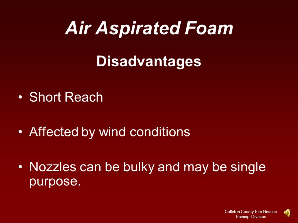 Colleton County Fire-Rescue Training Division Air Aspirated Foam Advantages Foam is longer lasting.