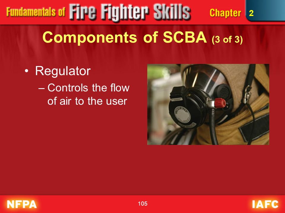 105 Components of SCBA (3 of 3) Regulator –Controls the flow of air to the user 2