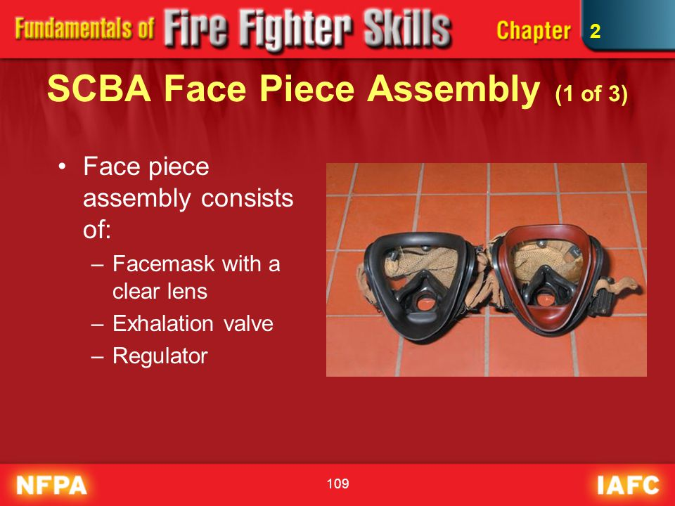 109 SCBA Face Piece Assembly (1 of 3) Face piece assembly consists of: –Facemask with a clear lens –Exhalation valve –Regulator 2