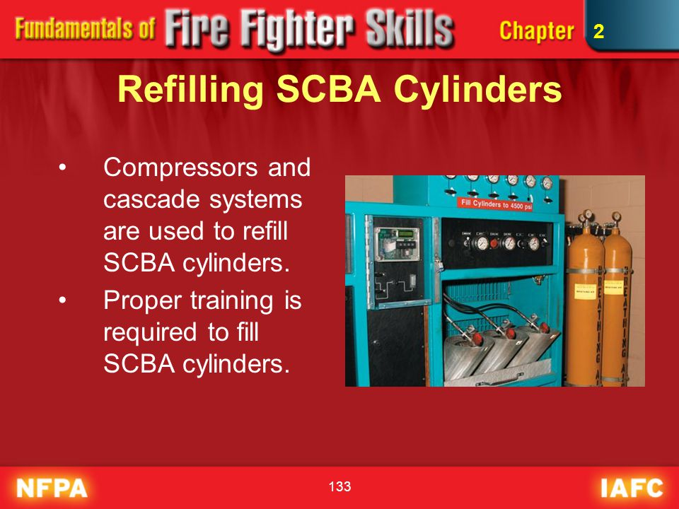 133 Refilling SCBA Cylinders Compressors and cascade systems are used to refill SCBA cylinders. Proper training is required to fill SCBA cylinders. 2